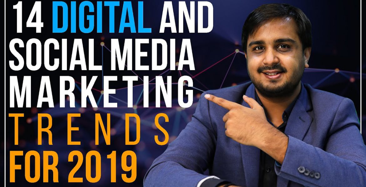 14 Digital and Social Media Marketing Trends for 2019